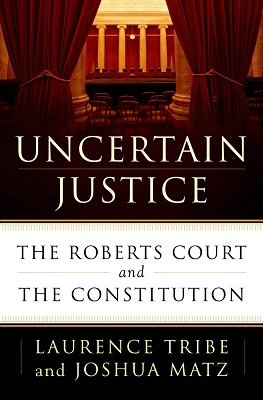 """HANDOUT IMAGE: The front cover to """"Uncertain Justice: The Roberts Court and the Constitution"""" by Laurence Tribe and Joshua Matz. (Henry Holt and Co.) **HANDOUT IMAGE, MANDATORY CREDIT, NO TRADE, NO SALE**"""